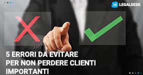 Avvocato: 5 errori da evitare per non perdere clienti importanti