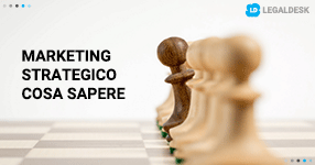 Marketing strategico studio legale: cosa sapere prima di cominciare