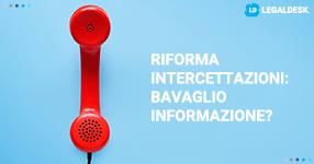 Riforma intercettazioni: un vero e proprio bavaglio per l'informazione?