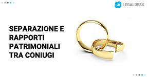 Separazione legale, effetti sui rapporti patrimoniali fra i coniugi